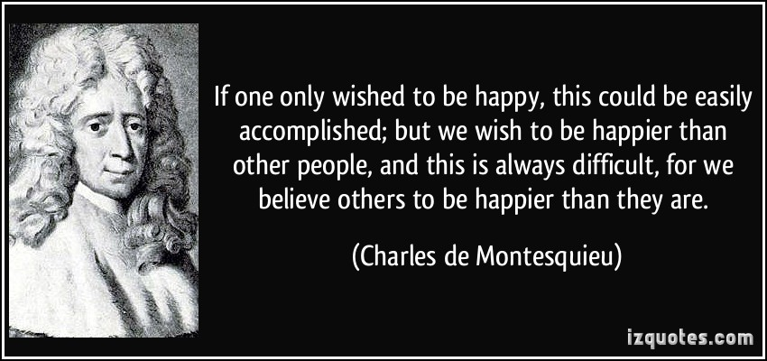quote-if-one-only-wished-to-be-happy-this-could-be-easily-accomplished-but-we-wish-to-be-happier-than-charles-de-montesquieu-253950.jpg